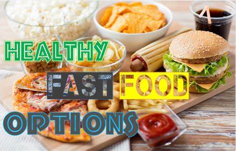 Check out for healthy fast food options for diet